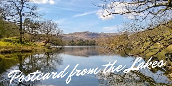 A Postcard from the Lakes 30th April 2021